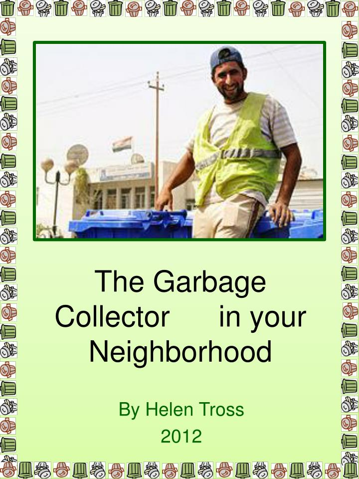 the garbage collector in your neighborhood n.