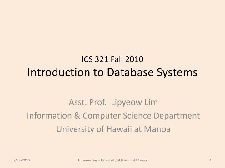 ics 321 fall 2010 introduction to database systems n.