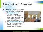 furnished or unfurnished