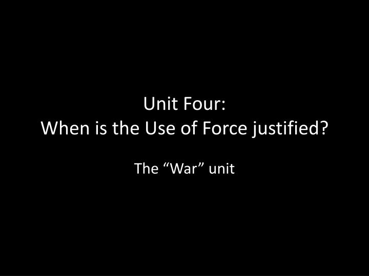 unit four when is the use of force justified n.