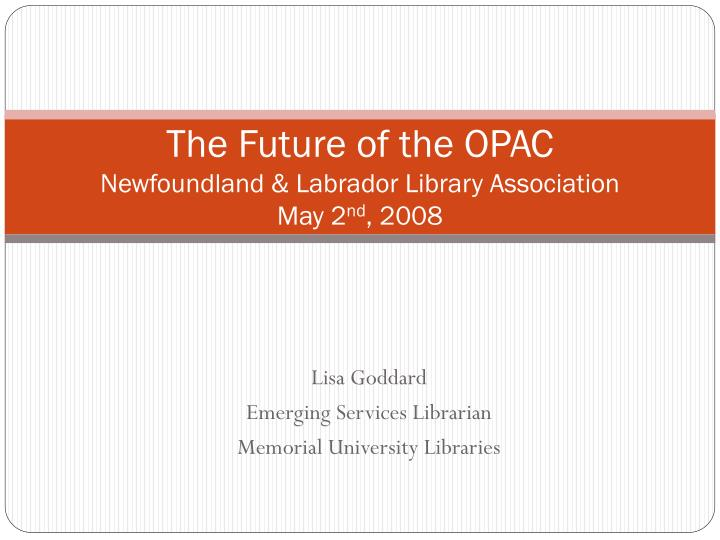 the future of the opac newfoundland labrador library association may 2 nd 2008 n.