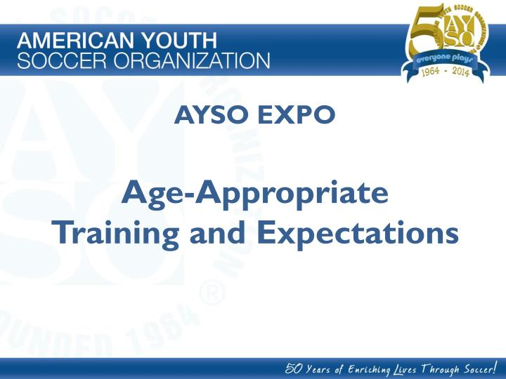 ayso expo age appropriate training and expectations n.