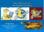 don t be in a funk use analytic functions