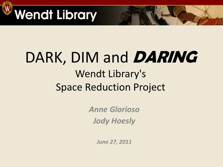 dark dim and daring wendt library s space reduction project n.