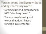 you can sound intelligent without adding uneccesary words