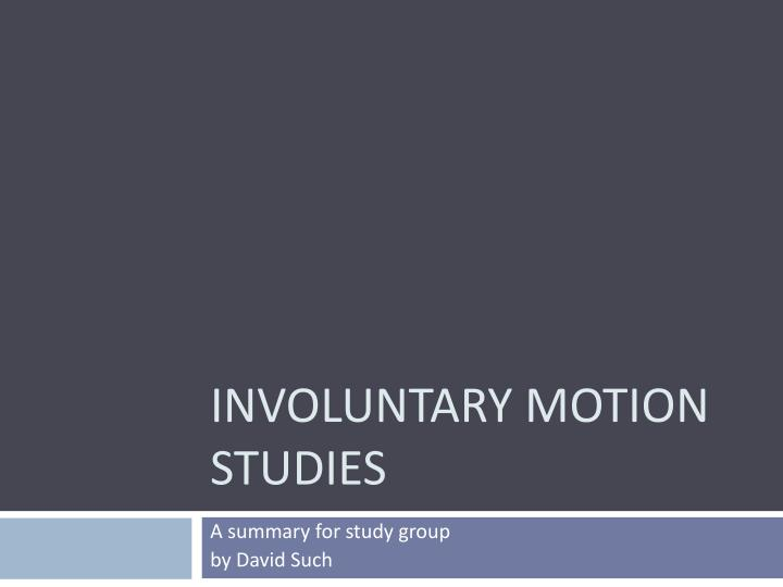 involuntary motion studies n.