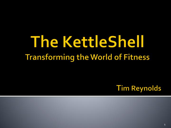 the kettleshell transforming the world of fitness t im reynolds n.