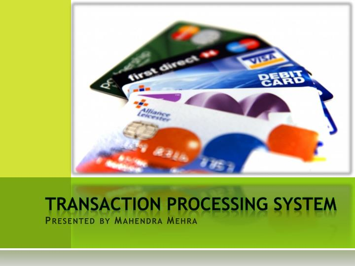 transaction processing system presented by mahendra mehra n.