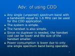 adv of using cdd