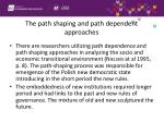 the path shaping and path dependent approaches