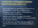 el fruto del testimonio grandes multitudes en el cielo 7 17