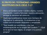 el fruto del testimonio grandes multitudes en el cielo 7 171