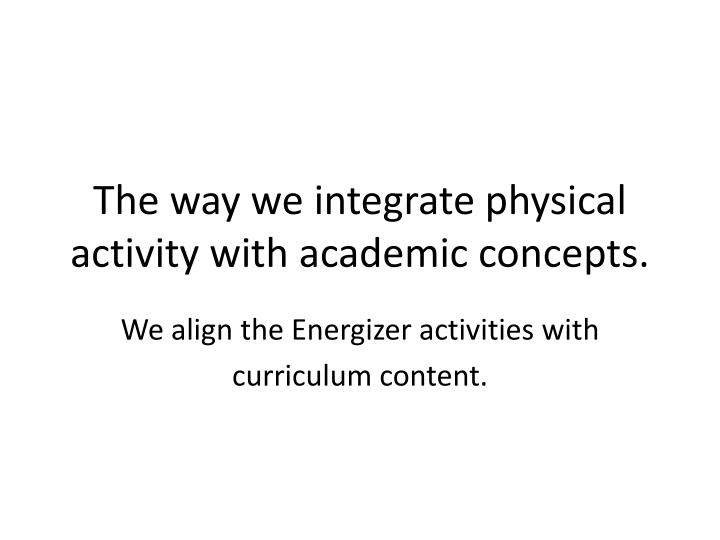 the way we integrate physical activity with academic concepts n.