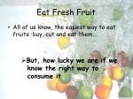 eat fresh fruit