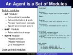 an agent is a set of modules