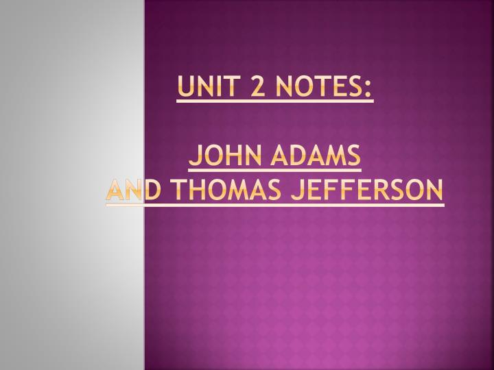 unit 2 notes john adams and thomas jefferson n.