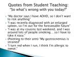 quotes from student teaching so what s wrong with you today