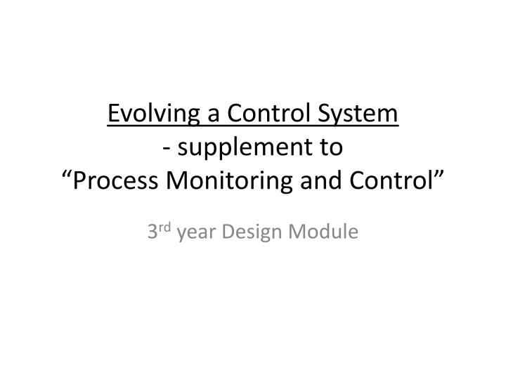 evolving a control system supplement to process monitoring and control n.