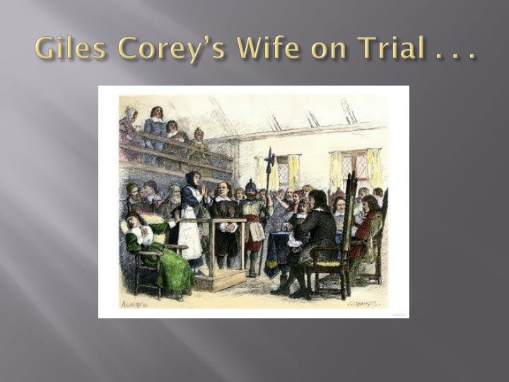 Giles Corey's Wife on Trial . . .