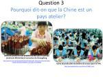 question 3 pourquoi dit on que la chine est un pays atelier