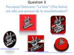 question 3 pourquoi l mission la voix the voice est elle une preuve de la mondialisation
