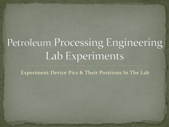 petroleum processing engineering lab experiments n.