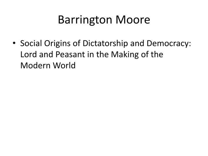 an analysis of barington moore jrs social origins of dictatorship and democracy Barrington moore , sociologist: born book was social origins of dictatorship and democracy post-1989 world for their analysis both of the internal tensions.