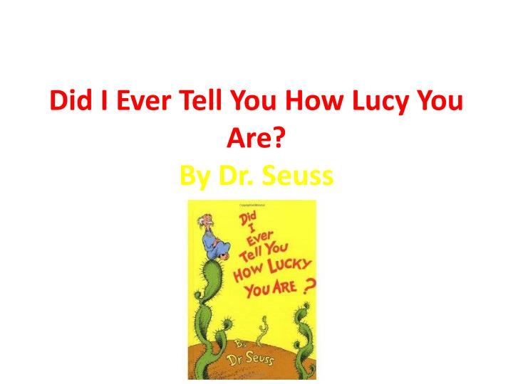 did i ever tell you how lucy you are by dr seuss n.