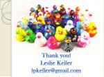 thank you leslie keller lpkeller@gmail com