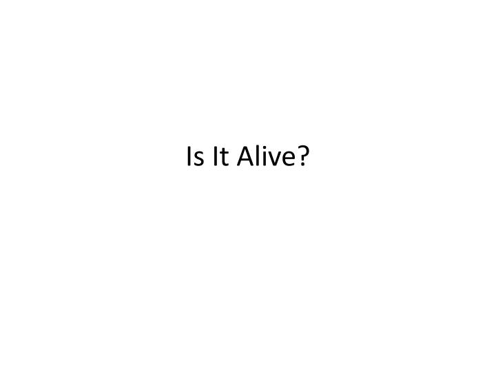 is it alive n.