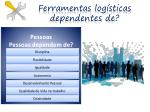 ferramentas log sticas dependentes de