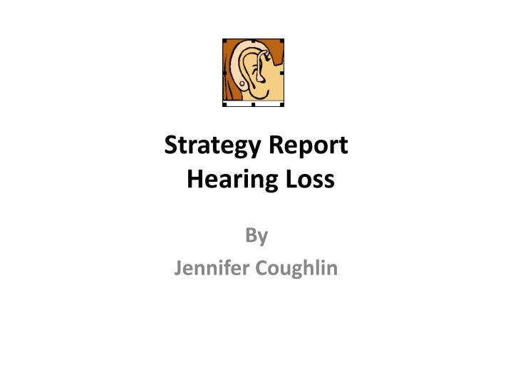strategy report hearing loss n.