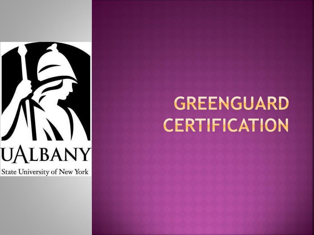 Ppt Greenguard Certification Powerpoint Presentation Id2211163