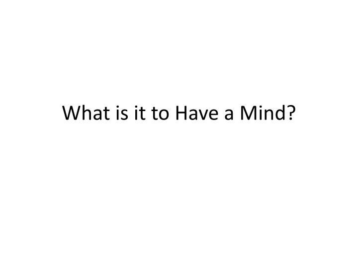 what is it to have a mind n.