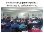professora duci promovendo as discuss es no per odo noturno