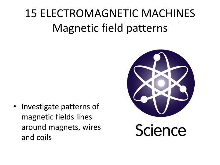 15 electromagnetic machines magnetic field patterns n.