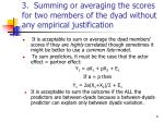 3 summing or averaging the scores for two members of the dyad without any empirical justification