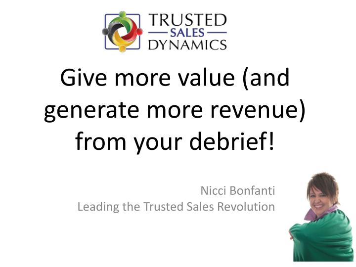 give more value and generate more revenue from your debrief n.