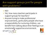 are support groups just for people with problems