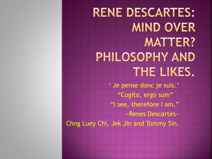 rene descartes mind over matter philosophy and the likes n.