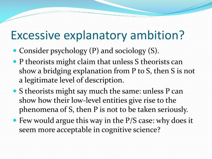 Excessive explanatory ambition?