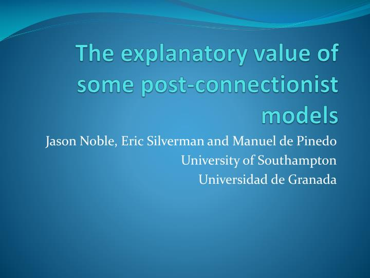 the explanatory value of some post connectionist models n.
