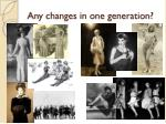 any changes in one generation