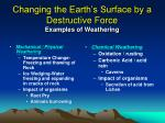 changing the earth s surface by a destructive force examples of weathering