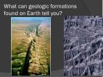 what can geologic formations found on earth tell you