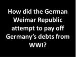 how did the german weimar republic attempt to pay off germany s debts from wwi
