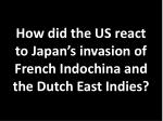 how did the us react to japan s invasion of french indochina and the dutch east indies