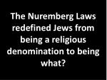 the nuremberg laws redefined jews from being a religious denomination to being what