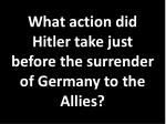 what action did hitler take just before the surrender of germany to the allies