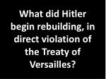 what did hitler begin rebuilding in direct violation of the treaty of versailles